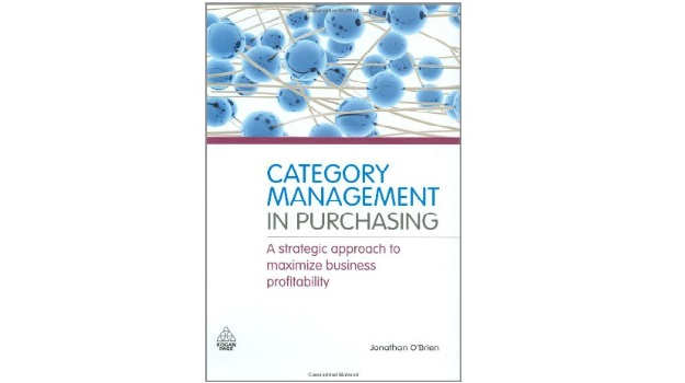 Category Management in Purchasing: A Strategic Approach to Maximize Business Profitability by Jonathan O'Brien (2012)
